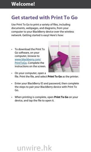 Z10 耘耘預載軟件中,有一個頗值得一提,就是 Print To Go,只要用家在電腦端下載相關軟件,就可以將電腦中的文件無線「打印」到手機中儲存,這樣用家毋須使用 USB 線也能將文件抄到手機中帶出街瀏覽,十分方便呢!